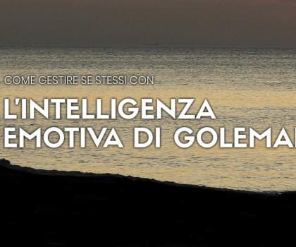 Come gestire se stessi con l'intelligenza emotiva secondo Goleman