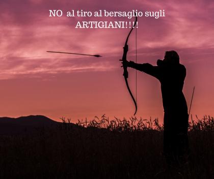 NO AL TIRO AL BERSAGLIO SUGLI ARTIGIANI!!!